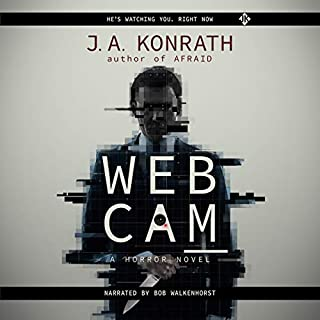 Webcam     A Novel of Terror (The Konrath Horror Collective)              By:                                                                                                                                 J.A. Konrath                               Narrated by:                                                                                                                                 Bob Walkenhorst                      Length: 8 hrs and 35 mins     7 ratings     Overall 4.0