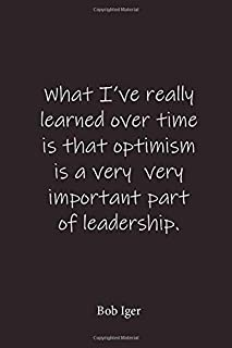 What I've really learned over time is that optimism is a very very important part of leadership.: Bob Iger - Place for wri...