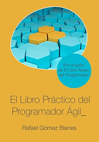 El Libro Práctico del Programador Ágil: Un enfoque integral y práctico para el desarrollo de software mediante las mejores prácticas de código limpio, ... de diseño y gestión de la configuración