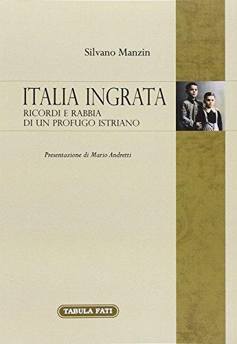 Italia ingrata. Ricordi e rabbia di un profugo istriano (Memoria e memorie)