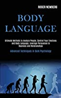 Body Language: Ultimate Methods to Analyze People, Control Your Emotions and Body Language, Leverage Persuasion in Business and Relationships (Advanced Techniques in Dark Psychology)