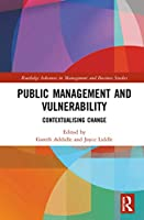 Public Management and Vulnerability: Contextualising Change (Routledge Advances in Management and Business Studies)