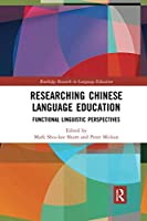 Researching Chinese Language Education: Functional Linguistic Perspectives (Routledge Research in Language Education)