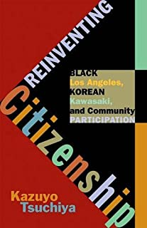 Reinventing Citizenship: Black Los Angeles, Korean Kawasaki, and Community Participation