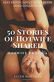 50 Stories of Hotwife Shared: Hotwife Erotica: Sexy Erotic Adult Tales Super Sized Collection