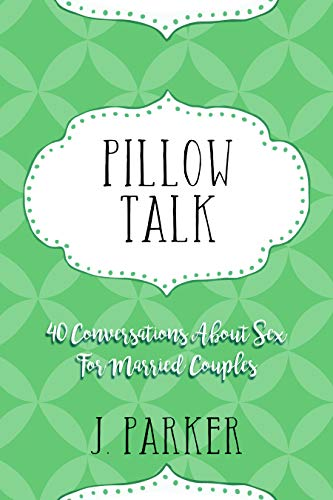 Pillow Talk: 40 Conversations about Sex for Married Couples