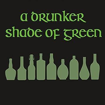 A Drunker Shade of Green