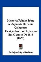 Memoria Politica Sobre A Capitania De Santa Catharina: Escripta No Rio De Janeiro Em O Anno De 1816 (1829)