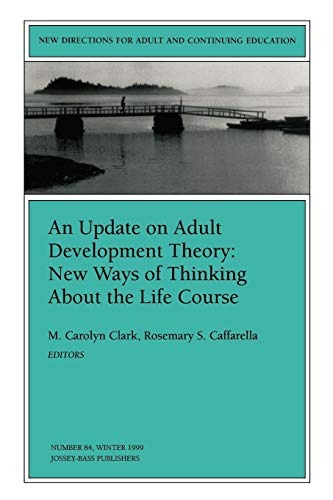 Compare Textbook Prices for An Update on Adult Development Theory: New Ways of Thinking About the Life Course: New Directions for Adult and Continuing Education J-B ACE Single . . . Adult & Continuing Education 1 Edition ISBN 9780787911713 by Clark, M. Carolyn