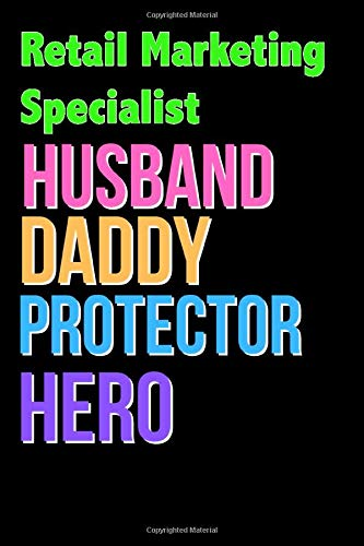 Retail Marketing Specialist Husband Daddy Protector Hero - Great Retail Marketing Specialist Writing Journals & Notebook Gift Ideas For Your Hero: ... 120 Pages, 6x9, Soft Cover, Matte Finish