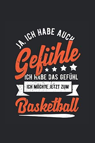 Ja ich habe auch gefühle ich habe das gefühl ich mochte jetzt zum Basketball: Notizbuch A5 120 Seiten liniert