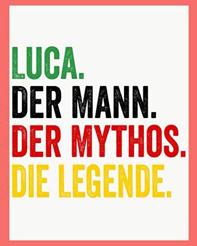 Luca Der Mann Der Mythos Die Legende: Personalisiertes Geschenk Für Luca, 8x10 inches Notizbuch mit 120 Seiten, Individuelle Geschenkidee notizbuch blanko