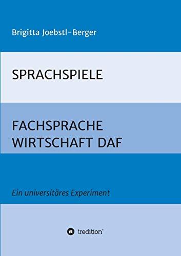 SPRACHSPIELE: FACHSPRACHE WIRTSCHAFT DAF: Ein universitäres Experiment