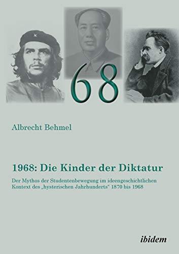 1968: Die Kinder der Diktatur: Der Mythos der Studentenbewegung im ideengeschichtlichen Kontext des