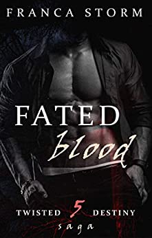 FATED BLOOD (Twisted Destiny Saga, #5) by [Franca Storm]