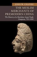 The Muslim Merchants of Premodern China: The History of a Maritime Asian Trade Diaspora, 750–1400 (New Approaches to Asian History)