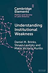 Understanding Institutional Weakness: Power and Design in Latin American Institutions (Elements in Politics and Society in Latin America) Kindle Edition