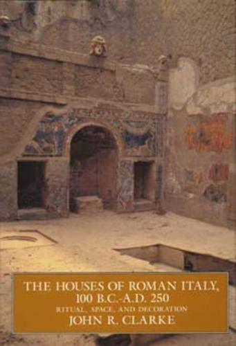 The Houses of Roman Italy, 100 B.C.- A.D. 250: Ritual,...