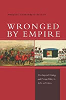 Wronged by Empire: Post-Imperial Ideology and Foreign Policy in India and China (Studies in Asian Security)