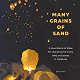 Many Grains of Sand: A sourcebook of ideas for changing the world, tried and tested in Catalonia