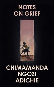 Notes on Grief by [Chimamanda Ngozi Adichie]