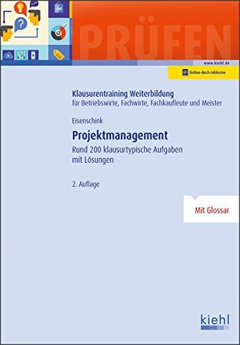 Projektmanagement: Rund 200 klausurtypische Aufgaben mit Lösungen. (Klausurentraining Weiterbildung - für Betriebswirte, Fachwirte, Fachkaufleute und Meister)