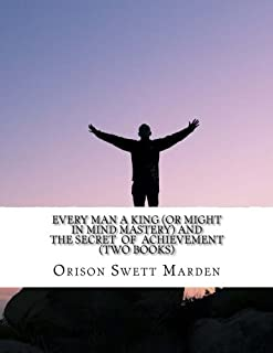 Every Man a King (or Might in Mind Mastery) and The Secret of Achievement (Two Books)