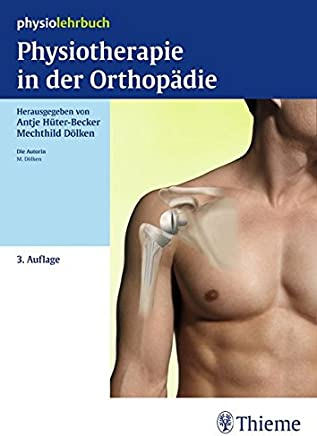Physiotherapie in der Orthopädie Physiolehrbuch by Antje Hüter-Becker,Mechthild Dölken