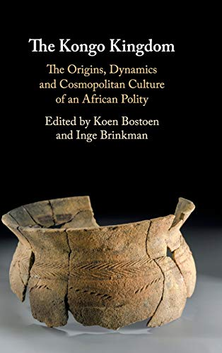 The Kongo Kingdom: The Origins, Dynamics and Cosmopolitan Culture of an African Polity
