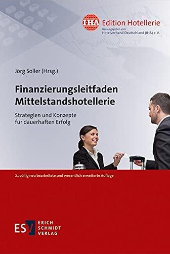 Finanzierungsleitfaden Mittelstandshotellerie: Strategien und Konzepte für dauerhaften Erfolg (IHA Edition Hotellerie 4) (German Edition)