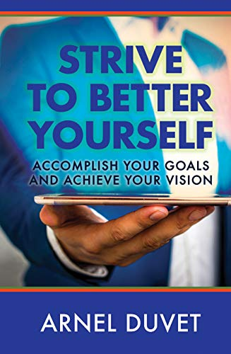 Strive to Better Yourself: Accomplish Your Goals and Achieve Your Vision (English Edition)