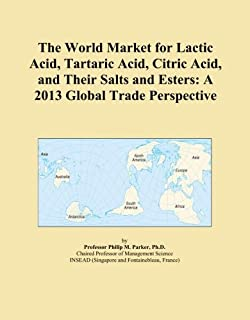 The World Market for Lactic Acid, Tartaric Acid, Citric Acid, and Their Salts and Esters: A 2013 Global Trade Perspective