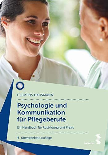 Psychologie und Kommunikation für Pflegeberufe: Ein Handbuch für Ausbildung und Praxis