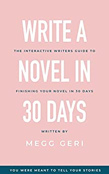 Write A Novel In 30 Days: The interactive writers guide to finishing your novel in 30 days by [Megg Geri]