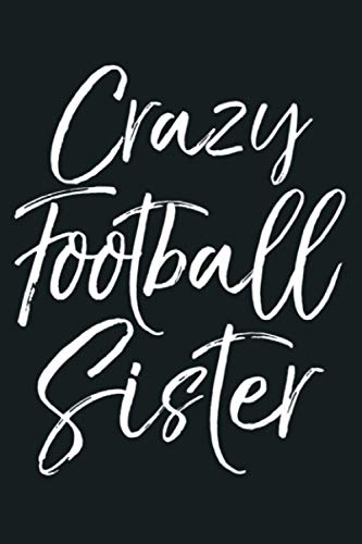 Fun Matching Football Gifts For Family Crazy Football Sister Premium: Notebook Planner - 6x9 inch Daily Planner Journal, To Do List Notebook, Daily Organizer, 114 Pages