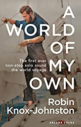 A World of My Own: The First Ever Non-stop Solo Round the World Voyage by Sir Robin Knox-Johnston