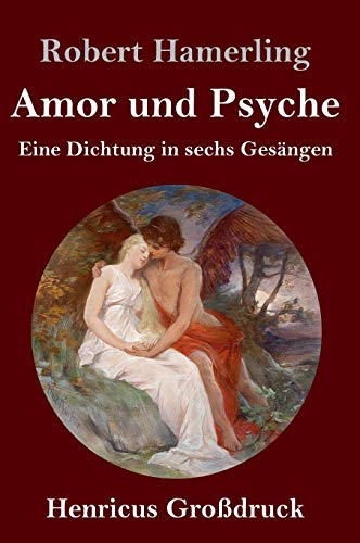 Amor und Psyche (Großdruck): Eine Dichtung in sechs Gesängen