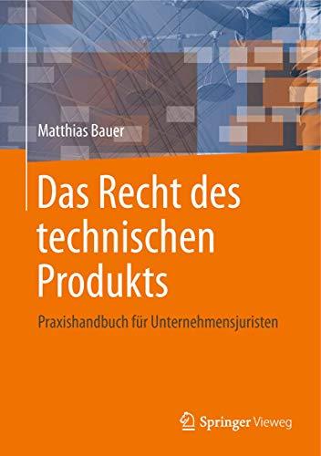 Das Recht des technischen Produkts: Praxishandbuch für Unternehmensjuristen