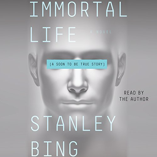 Immortal Life     A Soon to Be True Story              By:                                                                                                                                 Stanley Bing                               Narrated by:                                                                                                                                 Stanley Bing                      Length: 10 hrs and 49 mins     33 ratings     Overall 3.5