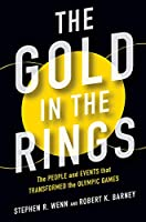 The Gold in the Rings: The People and Events That Transformed the Olympic Games (Sport and Society)