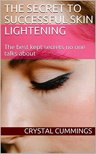 The Secret To Successful Skin Lightening : The best kept secrets no one talks about