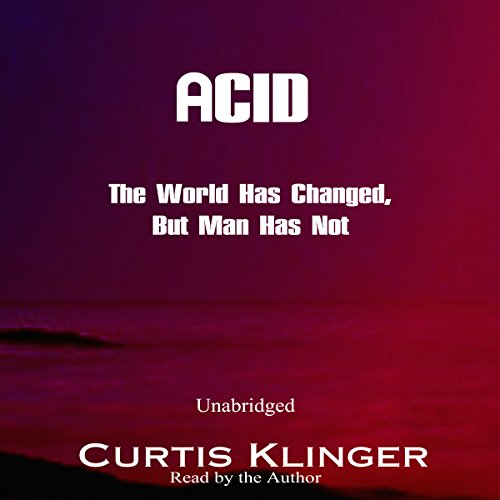 Acid: The World Has Changed, But Man Has Not audiobook cover art