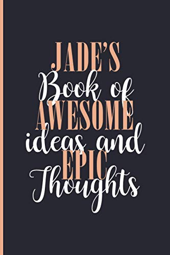 Jade's Book Of Awesome Ideas and Epic Thoughts: Lined Journal Notebook for Jade, Diary Gift for Girls and Women, Christmas and Birthday gift for Jade