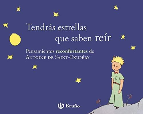 Tendrás estrellas que saben reír: Pensamientos reconfortantes de Antoine de Saint-Exupéry (Castellano - ADULTOS - LIBROS SINGULARES - Antoine de Saint-Exupéry)