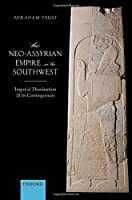 The Neo-assyrian Empire in the Southwest: Imperial Domination and Its Consequences