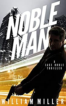 Noble Man (Jake Noble Series Book 1) by [William Miller]