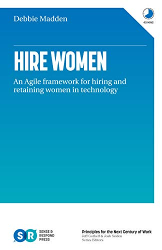 Hire Women: An Agile Framework for Hiring and Retaining Women in Technology (English Edition) de [Debbie Madden]