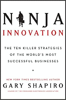 Ninja Innovation: The Ten Killer Strategies of the World's Most Successful Businesses by [Gary Shapiro]