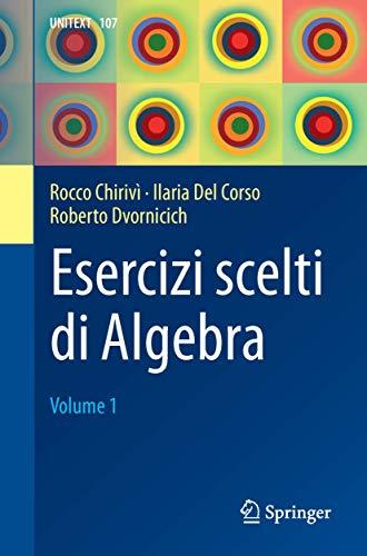 Esercizi scelti di algebra: 1 by Rocco Chirivì