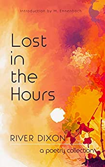 Lost in the Hours: a poetry collection by [River Dixon]